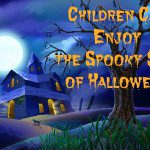 "Children Can Enjoy the ""Spooky"" Side of Halloween"
