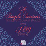A Simple Season: Tidings of Comfort (Food) and Joy {Series}