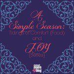 A Simple Season: Tidings of Comfort (Food) and Joy {Series}