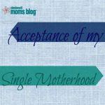 Acceptance of My Single Motherhood