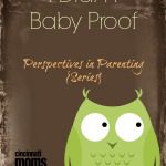 I Didn't Baby Proof: Perspectives in Parenting {Series}