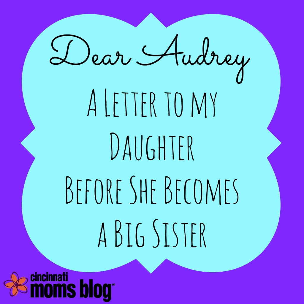 dear audrey a letter to my daughter before she becomes a big sister