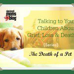 Talking to Children about Grief, Loss and Death: The Death of a Pet {Series}