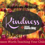 Random Acts of Kindness: A Lesson Worth Teaching Your Children