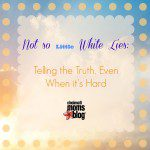 Not so little white lies: Telling the truth even when it's hard.