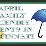 April Family Friendly Events in Cincinnati!