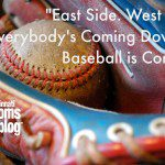"""East Side. West Side. Everybody's Coming Down…"" Baseball is Coming!"