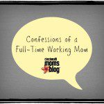 Confessions of a Full Time Working Mom