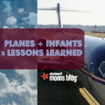 Planes + Infants = Lessons Learned