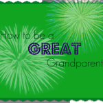 How to be a GREAT grandparent