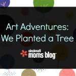 Art Adventure: We Planted a Tree