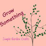 Grow Something! Part 3: Simple Garden Crafts