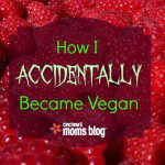 How I Accidentally Became Vegan