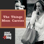 The Things Mom Carries