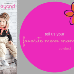 Tell Us About Your Favorite Mom Moment {Contest}