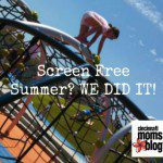 Screen Free Summer?  We Did It!