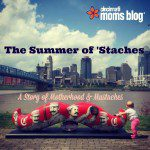 The Summer of 'Staches: A Story of Motherhood & Mustaches