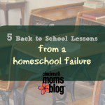 5 Back to School Lessons from a Homeschool Failure