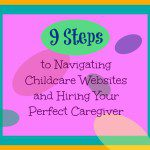 9 Steps to Navigating Childcare Websites and Hiring Your Perfect Caregiver