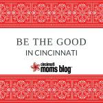 Be the Good in Cincinnati
