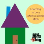 Learning to be a (Stay) at Home Mom