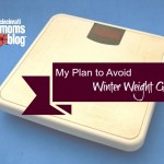 My Plan to Avoid Winter Weight Gain