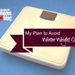 My Plan to Avoid Winter Weight Gain