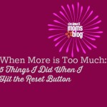 When More Is Too Much: Five Things I Did When I Hit the Reset Button