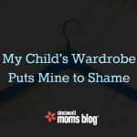 My Child's Wardrobe Puts Mine To Shame