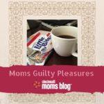 Moms Guilty Pleasures