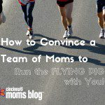 How To Convince a Team of Moms to Run the Flying Pig With You
