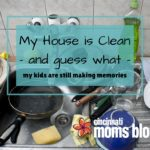 My House Is Clean – And Guess What… My Kids Are Still Making Memories