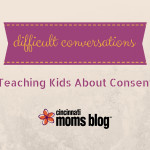 Difficult Conversations: Teaching Kids about Consent
