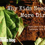 Why Kids Need More Dirt (spoiler: it's not because it's fun)