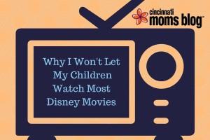 Why I Won't Let My Children Watch Most Disney Movies