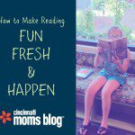10 Ways To Make Reading Fun, Fresh, and Happen