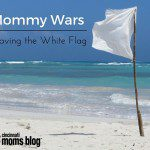 Mommy Wars: Waving the White Flag