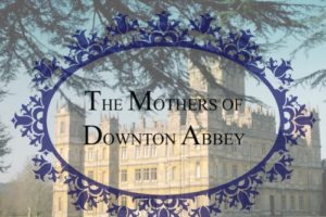 Mothers of Downton