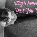 """Why I Never Say """"Just You Wait"""""""