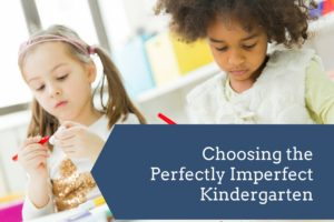 Choosing the Perfectly Imperfect Kindergarten