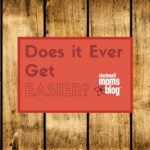 Does It Ever Get Easier?