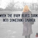 When the Baby Blues Turns into Something Darker