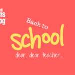 Back to School… Dear, dear teacher…