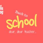 Back to School… Dear, dear teacher…