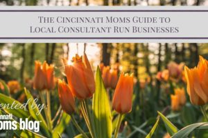 The Cincinnati Moms Guide to Local Consultant Run Businesses