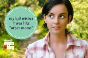 my kid wishes I was like _other moms_