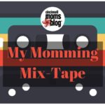 My Momming Mix-Tape