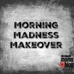 Morning Madness Makeover