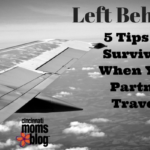Left Behind: 5 Tips for Surviving When Your Partner Travels