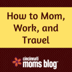 How to Mom, Work, and Travel